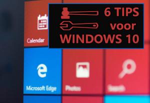 6 Handige Windows 10 tips