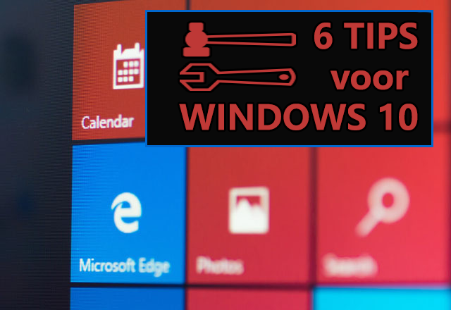 6 Handige Windows 10 tips